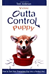 Your Outta Control Puppy: How to Turn Your Precocious Pup Into a Perfect Pet Paperback