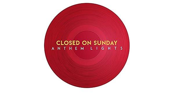 Closed On Sunday By Anthem Lights On Amazon Music Amazon Com