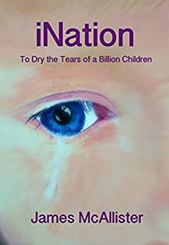 iNation: To Dry the Tears of a Billion Children by [McAllister, James]