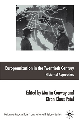 Download Europeanization in the Twentieth Century: Historical Approaches (Palgrave Macmillan Transnational History Series) Pdf