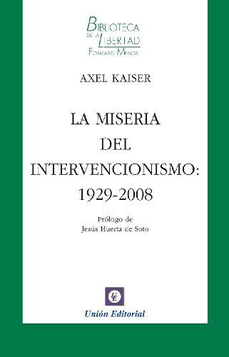Descargar Libro La Miseria Del Intervencionismo: 1929-2008 Axel Kaiser