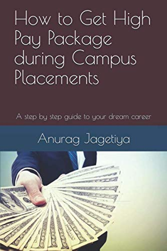How to Get High Pay Package during Campus Placements: A step by step guide to your dream career