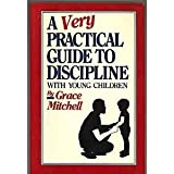A Very Practical Guide to Discipline with Young Children, Mitchell, Grace, 0910287007