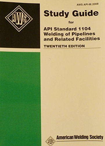 STUDY GUIDE FOR API STANDARD 1104 - WELDING OF PIPELINES AND RELATED FACILITIES - TWENTIETH EDITION (HISTORICAL by AWS (2006-05-03)