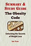 Summary & Study Guide - The Obesity Code: Unlocking the Secrets of Weight Loss (Volume 9)
