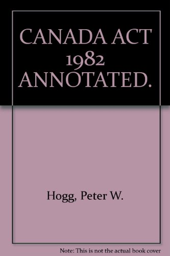 Constitutional law of Canada ; Canada Act 1982 annotated (A Carswell student edition) (Peter Hogg Constitutional Law Of Canada Student Edition)