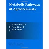 Metabolic Pathways of Agrochemicals: Part 1: Herbicides and Plant Growth Regulators (Metabolic Pathways (Royal Society of Chemistry)) (Pt.1) (1998-07-17)