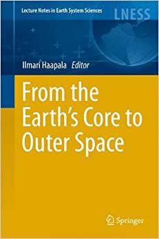 From the Earth's Core to Outer Space (Lecture Notes in Earth System Sciences)