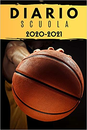 diario scuola 2020 2021 basket: diario scolastico 2020 2021
