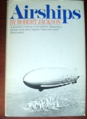Airships: A Popular History of Dirigibles, Zeppelins, Blimps, and Other Lighter-Than-Air Craft