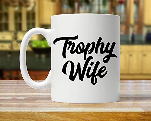 Trophy Wife Mug, Trophy Wife Gift, Mug For Wife, Funny Mug For Wife, Wife Mug, Funny Valentines Gift For Wife, Mug For Wife, Mug For Wife,11 Ounces Funny Coffee or Tea Mug