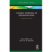 Flexible Working in Organisations: A Research Overview (State of the Art in Business Research)
