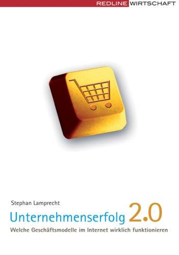 Unternehmenserfolg 2.0: Welche Geschäftsmodelle im Internet wirklich funktionieren