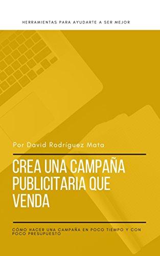 Crea una campaña publicitaria que venda - Guia SEM 2018.: como hacer una campaña en poco tiempo y con poco presupuesto. Guia 2018. (Ser exitoso en la web) (Spanish Edition)