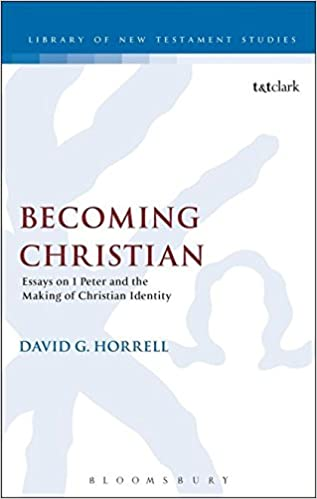 becoming christian essays on peter and the making of christian  becoming christian essays on 1 peter and the making of christian identity the library of new testament studies david g horrell 9780567322029