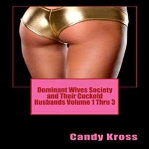 Dominant Wives Society and Their Cuckold Husbands Volumes 1 Thru 3 Audiobook