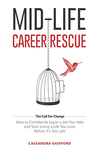 Mid-Life Career Rescue: How to confidently leave a job you hate, and start living a life you love, before it's too late (The Call For Change) (Volume 1) by Blue Giraffe Publishing