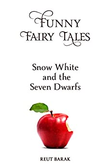 Funny Fairy Tales - Snow White and the Seven Dwarfs by [Barak, Reut]