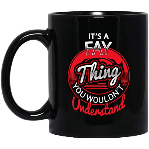 It's FAY Thing You Wouldn't Understand Tea Cup - Inspirational Christmas Birthday Gifts For FAY Men Women - Gag Gift Tea Cup Coffee Mugs Black Ceramic 11 Oz]()