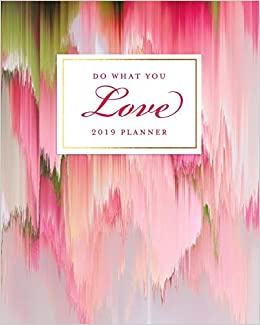 Do What You Love 2019 Planner: 2019 Agenda Book Dated Weekly ...