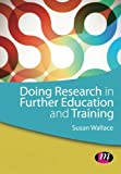 Doing Research in Further Education and Training, Wallace, Susan, 1446259196