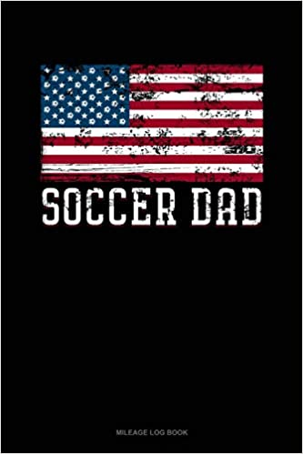 Buy Soccer Dad American Flag: Mileage Log Book Book Online