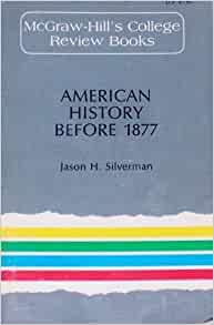 american history before 1877 History 103: us history i has been evaluated and recommended for 3 semester hours and may be transferred to over 2,000 colleges and universities.