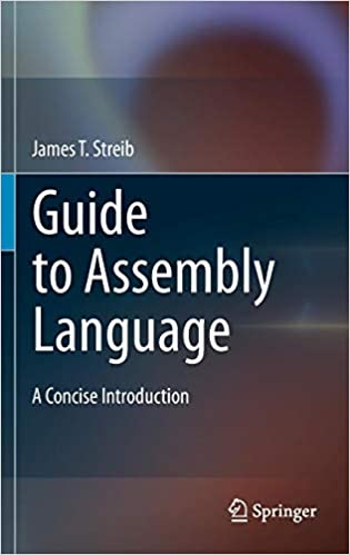 Guide to Assembly Language: A Concise Introduction: James T  Streib