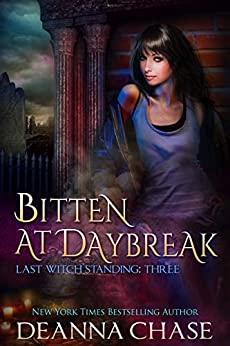 Bitten At Daybreak (Last Witch Standing Book 3) by [Chase, Deanna]