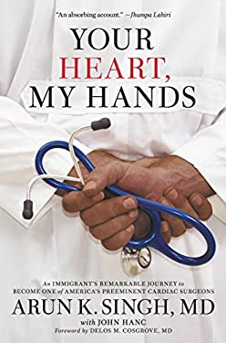 Your Heart, My Hands: An Immigrant's Remarkable Journey to Become One of America's Preeminent Cardiac Surgeons
