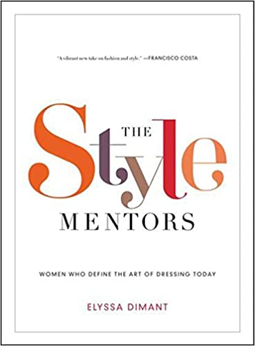 The Style Mentors: Women Who Define The Art Of Dressing Today: Elyssa  Dimant: 9780061992186: Amazon.com: Books