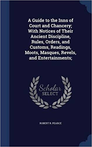Book A Guide to the Inns of Court and Chancery; With Notices of Their Ancient Discipline, Rules, Orders, and Customs, Readings, Moots, Masques, Revels, and Entertainments;