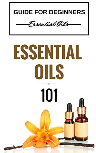 Essential Oils: for beginners - Essential Oils 101 - Essential Oils Guide Basics (FREE  BONUS INCLUDED) (Essential Oils for Beginners - Essential Oils Healing - Essential Oils Kindle Books Book 1)