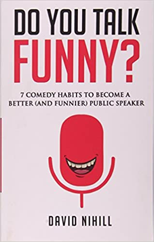 do you talk funny 7 comedy habits to become a better and funnier