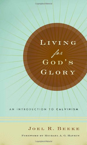 Living for God's Glory: An Introduction to Calvinism pdf epub