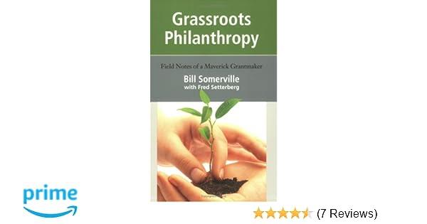 grassroots philanthropy field notes of a maverick grantmaker