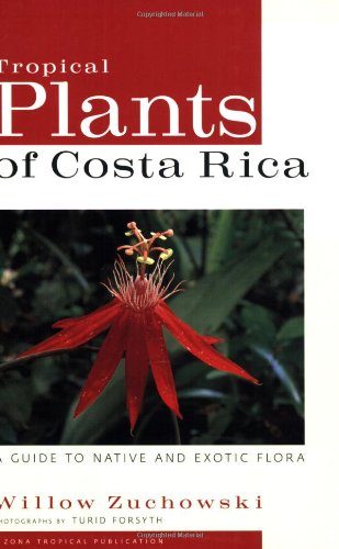 Tropical Plants of Costa Rica: A Guide to Native and Exotic Flora (Zona Tropical Publications)