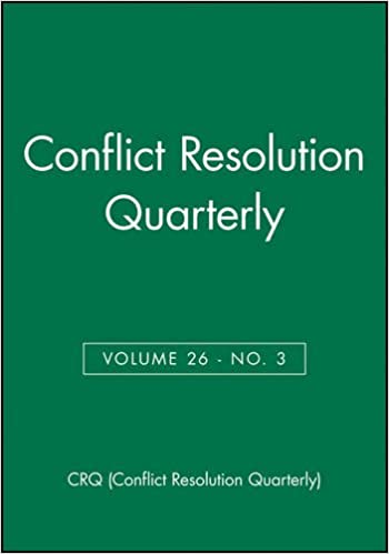 Conflict Resolution Quarterly: 26 (J-B MQ Single Issue Mediation Quarterly)