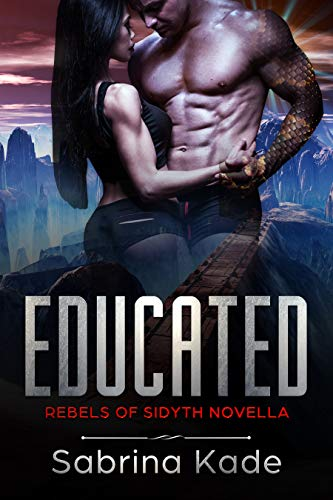 Educated: A Sci-Fi Alien Romance (Rebels of Sidyth Book 0)