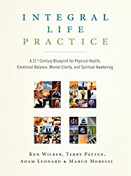 Integral Life Practice: A 21st-Century Blueprint for Physical Health, Emotional Balance, Mental Clarity, and Spiritual Awakening