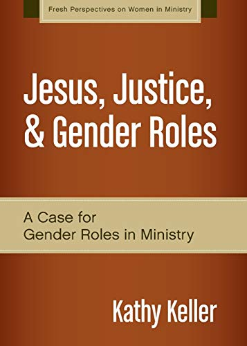 Jesus, Justice, and Gender Roles: A Case for Gender Roles in Ministry (Fresh Perspectives on Women in Ministry)