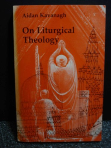 On Liturgical Theology by Aidan Kavanagh - Mall Pueblo