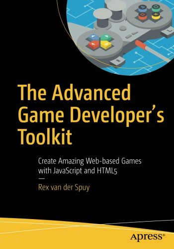 The Advanced Game Developer's Toolkit: Create Amazing Web-based Games with JavaScript and HTML5 (Best Web Based Programming Language)