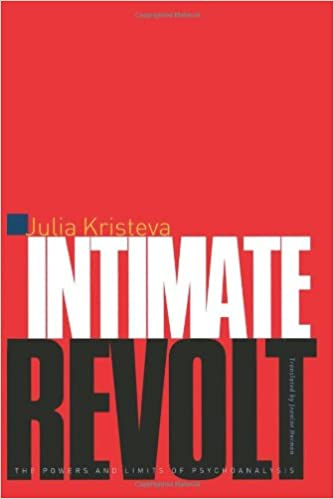 Intimate Revolt: The Powers and Limits of Psychoanalysis: 2 (European Perspectives: A Series in Social Thought and Cultural Criticism)