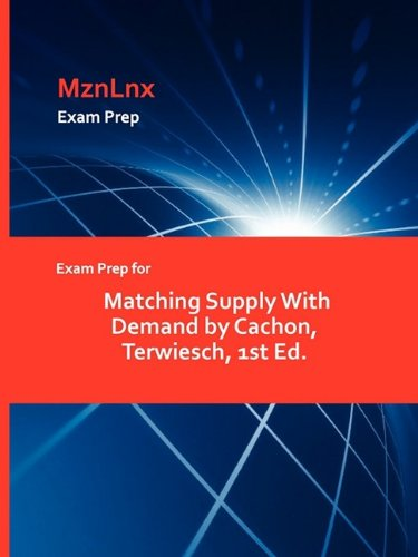 Exam Prep for Matching Supply With Demand by Cachon, Terwiesch, 1st Ed.
