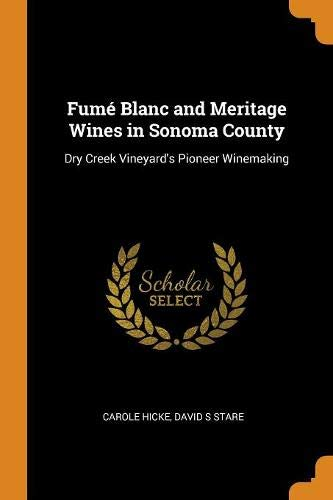 Fumé Blanc and Meritage Wines in Sonoma County: Dry Creek Vineyard's Pioneer Winemaking