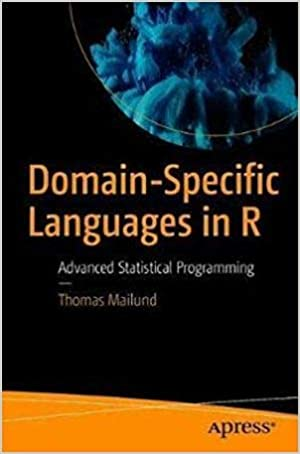 Domain-specific Languages In R: Advanced Statistical Programming por Thomas Mailund epub