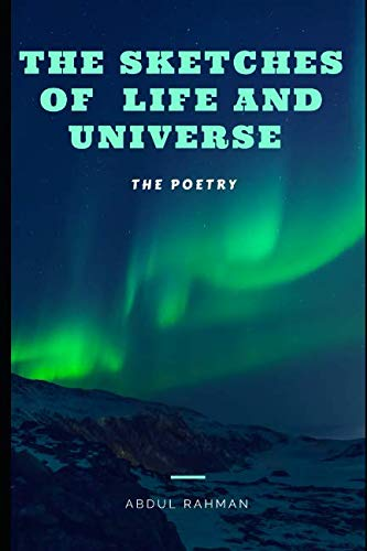 The Sketches of Life and Universe: The Poetry by Independently published