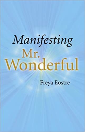 Amazon.com: Manifesting Mr. Wonderful: Freya Eostre: Books
