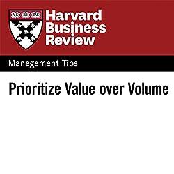 Prioritize Value Over Volume